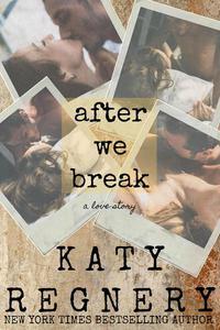 After We Break (A Standalone Novel)
