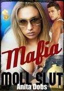 Mafia Moll Slut (Gang Bang Erotica)