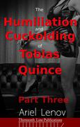 The Humiliation and Cuckolding of Tobias Quince Part Three