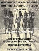 Life of Tom Horn, Government Scout, Geronimo's Story of His Life, Annals of Old Fort Cummings, New Mexico 1867-1868, The Dread Apache: Early Day Scourge of the Southwest (4 Volumes In 1)