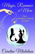 Magic, Romance & More: Four Romantic Comedy Novellas
