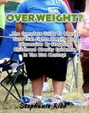 Overweight? - The Complete Guide To Obesity Cure That Fights Obesity And Depression By Stopping Childhood Obesity Epidemic In The 21st Century!