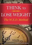 THINK to LOSE WEIGHT   -   The W.E.D. Method.