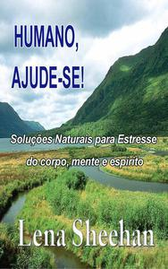 Humano, ajude-si: Soluções naturais para o estresse do corpo, mente e espírito