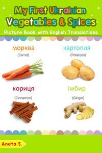 My First Ukrainian Vegetables & Spices Picture Book with English Translations