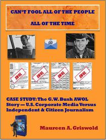 Can't Fool All of the People All of the Time: Case Study, The G.W. Bush AWOL Story -- U.S. Corporate Versus Independent & Citizen Journalism