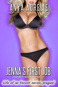 Jenna's First Job (Rough MFF threesome with a stranger) (Life of an Escort series, prequel)