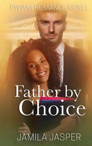 Father By Choice (BWWM Romance Novel)