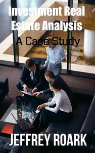 Investment Real Estate Analysis: A Case Study