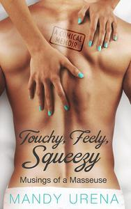 Touchy, Feely, Squeezy: Musings of a Masseuse