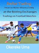Betfair Trading - How to Make Money Daily at the Betting Exchanges Trading on Football Matches