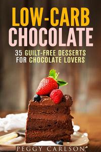 Low-Carb Chocolate: 35 Guilt-Free Desserts for Chocolate Lovers