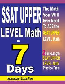 SSAT UPPER LEVEL Math in 7 Days: Step-By-Step Guide to Preparing for the SSAT UPPER LEVEL Math Test Quickly