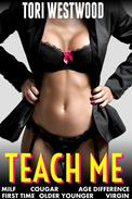 Teach Me (MILF Cougar Age Difference First Time Older Younger Virgin Erotica)