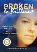 Broken to Brilliant: Breaking Free to be You after Domestic Violence