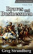 Braves and Businessmen: A History of Montana, Volume III
