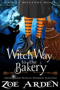 Witch Way to the Bakery (#8, Sweetland Witch Women Sleuths) (A Cozy Mystery Book)