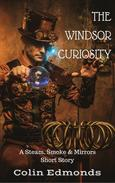 The Windsor Curiosity - A Steam, Smoke & Mirrors Short Story