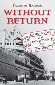Without Return: Memoirs of an Egyptian Jew 1930-1957