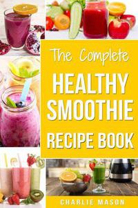 The Complete Healthy Smoothie Recipe Book