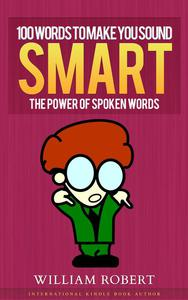 100 Words To Make You Sound Smart: The Power of Spoken Words