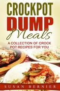 Crockpot Dump Meals: A Collection Of Crock Pot Recipes For You