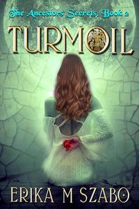 Turmoil: The Ancestors' Secrets Trilogy, Book 2