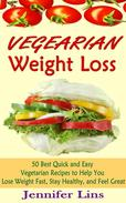 Vegetarian Weight Loss: 50 Best Quick and Easy Vegetarian Recipes to Help You Lose Weight Fast, Stay Healthy, and Feel Great