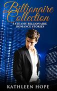 Billionaire Collections: 5 Steamy Billionaire Romance Stories