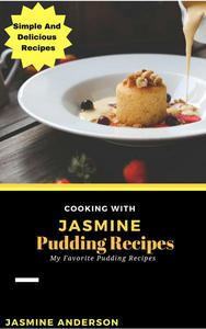 Cooking with Jasmine; Pudding Recipes