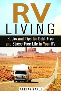 RV Living: Hacks and Tips for Debt-Free and Stress-Free Life in Your RV