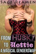 From Husky to Hottie - A Magical Genderswap