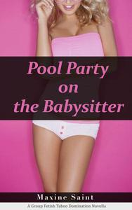 Pool Party on My Babysitter (A Group Fetish Taboo Erotica Novella)