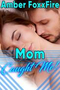 Mom Caught Me! Taboo Mother Son Incest Bareback Milf Erotica Domination Submission Creampie Oral Sex Blowjob Family Sex Family Erotica