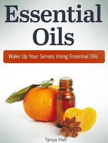 Essential Oils: Wake Up Your Senses Using Essential Oils