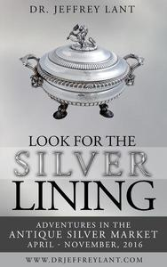 Look for the Silver Lining : Adventures in the Antique Silver Market...April - November, 2016