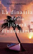 La dinastia della libertà finanziaria