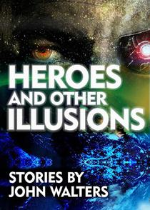 Heroes and Other Illusions: Stories