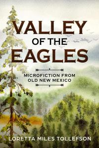 Valley of the Eagles, Microfiction from Old New Mexico