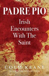 Padre Pio: Irish Encounters with the Saint