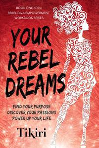 Your Rebel Dreams: Tap Into Your Superpowers and Take a Giant Leap Toward Your Dream Career