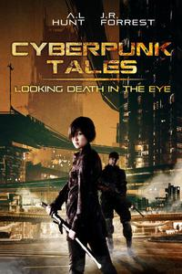 Cyberpunk Tales: Looking Death in the Eye: SciFi Adventure Romance Trilogy