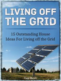 Living off the Grid: 15 Outstanding House Ideas For Living off the Grid