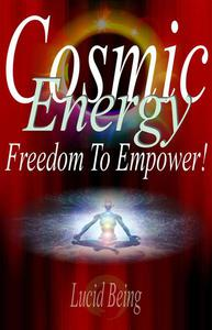 Cosmic Energy Freedom To Empower