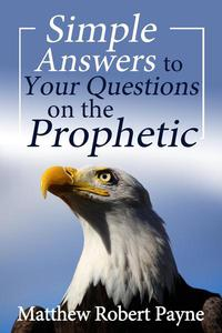 Simple Answers to Your Questions on the Prophetic