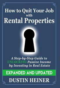 How to Quit Your Job with Rental Properties: Expanded and Updated - A Step-by-Step Guide to Passive Income by Investing in Real Estate