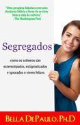 Segregados: como os solteiros são estereotipados, estigmatizados e ignorados e vivem felizes