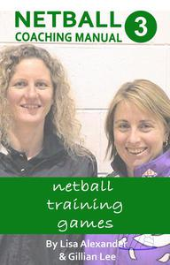 Netball Coaching Manual 3 - Netball Training Games
