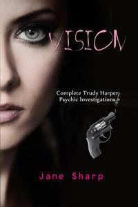 Vision: Complete Trudy Harper Psychic Investigations