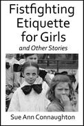 Fistfighting Etiquette for Girls and Other Stories